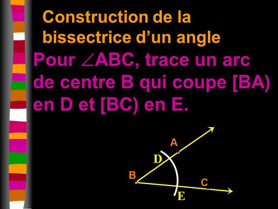 Pour ABC, trace un arc de centre B qui coupe [BA) en D et [BC) en E.